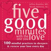 Five Good Minutes with the One You Love: 100 Mindful Practices to Deepen and Renew Your Love Everyd - Brantley, Jeffrey