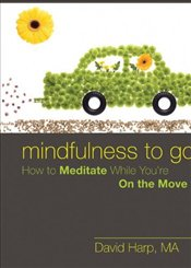 Mindfulness to Go : How to Meditate While Youre on the Move - Harp, David