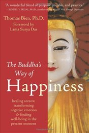 Buddhas Way of Happiness: Helaing Sorrow, Transforming Negative Emotion, and Finding Well-Being in  - Bien, Thomas