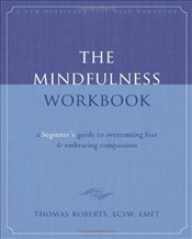Mindfulness Workbook : A Beginners Guide to Overcoming Fear & Embracing Compassion  - Roberts, Thomas