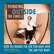 Thinking Outside the Cubicle : How to Change the Job You Have into the Job You Want - Meshriy, Norman