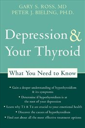 Depression and Your Thyroid : What You Need to Know - Bieling, Peter
