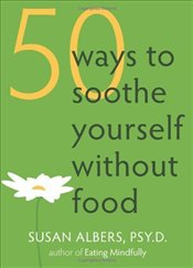 50 Ways to Soothe Yourself Without Food - Albers, Susan