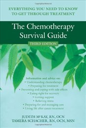 Chemotherapy Survival Guide 3e : Everything You Need to Know to Get Through Treatment - McKay, Judith