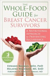 Whole-Food Guide for Breast Cancer Survivors : A Nutritional Approach to Preventing Recurrence - Bauman, Edward