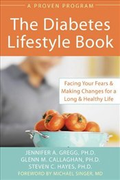 Diabetes Lifestyle Book : Facing Your Fears and Making Changes for a Long and Healthy Life - Gregg, Jennifer