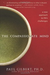 Compassionate Mind : A New Approach to Lifes Challenges - Gilbert, Paul