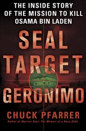 Seal Target Geronimo : The Inside Story of the Mission to Kill Osama Bin Laden - Pfarrer, Chuck