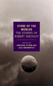 Store of the Worlds : The Stories of Robert Sheckley  - Sheckley, Robert