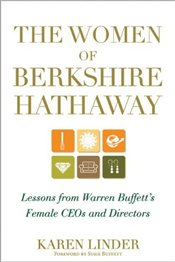 Women of Berkshire Hathaway : Lessons from Warren Buffetts Female CEOs and Directors - Linder, Karen
