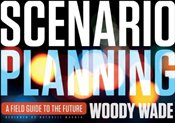 Scenario Planning : A Field Guide to the Future - Wade, Woody