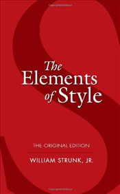 Elements of Style : The Original Edition - Strunk, William