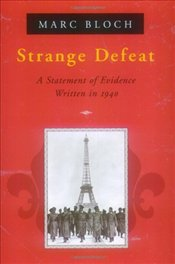 Strange Defeat : A Statement of Evidence Written in 1940 - Bloch, Marc