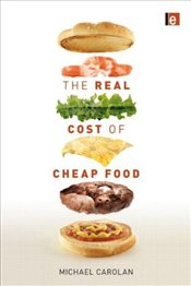 Real Cost of Cheap Food - Carolan, Michael