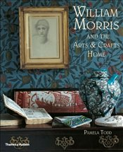William Morris and the Arts & Crafts Home - Todd, Pamela