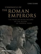 Chronicle of the Roman Emperors : The Reign-by-Reign Record of the Rulers of Imperial Rome  - Scarre, Chris