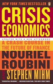Crisis Economics : A Crash Course in the Future of Finance - Roubini, Nouriel
