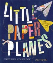 Little Paper Planes : 20 Artists Reinvent the Childhood Classic -