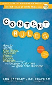 Content Rules: How to Create Killer Blogs, Podcasts, Videos, Ebooks, Webinars (and More) That Engage - Handley, Ann