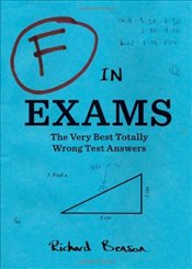 F in Exams : The Very Best Totally Wrong Test Answers - Benson, Richard