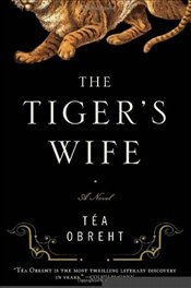 Tigers Wife - Obreht, Tea