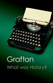 What Was History? : The Art of History in Early Modern Europe - Grafton, Anthony
