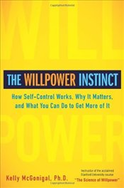 Willpower Instinct : How Self-Control Works, Why It Matters, and What You Can Do to Get More of It - McGonigal, Kelly