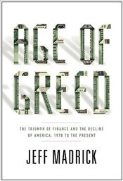 Age of Greed : The Triumph of Finance and the Decline of America, 1970 to the Present - Madrick, Jeff