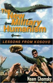 New Military Humanism : Lessons from Kosovo - Chomsky, Noam
