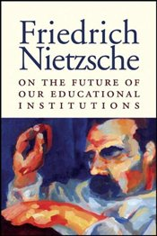 On the Future of Our Educational Institutions  - Nietzsche, Friedrich Wilhelm