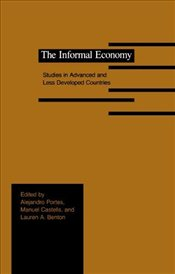 Informal Economy : Studies in Advanced and Less Developed Countries - Portes, Alejandro