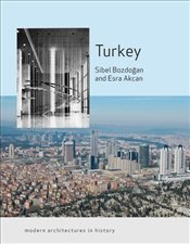 Turkey : Modern Architectures in History - Bozdoğan, Sibel