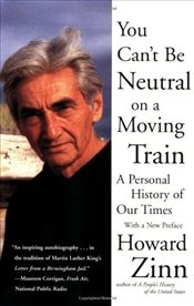 You Cant be Neutral on a Moving Train : A Personal History of Our Times - Zinn, Howard