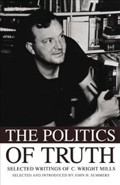 Politics of Truth : Selected Writings of C. Wright Mills - Summers, John