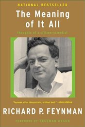 Meaning of it All : Thoughts of a Citizen-Scientist - Feynman, Richard P.