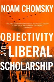 Objectivity and Liberal Scholarship - Chomsky, Noam
