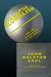Collapse of Globalism : And the Reinvention of the World - Saul, John Ralston