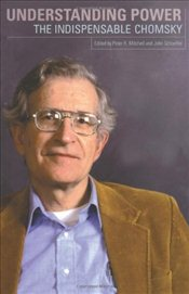 Understanding Power : The Indispensable Chomsky - Chomsky, Noam