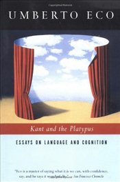 Kant and the Platypus : Essays on Language and Cognition - Eco, Umberto
