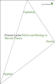 Politics and Ideology in Marxist Theory  - Laclau, Ernesto
