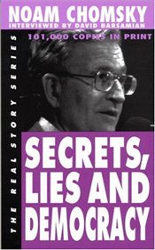 Secrets, Lies and Democracy : Noam Chomsky Interviewed by David Barsamian  - Chomsky, Noam