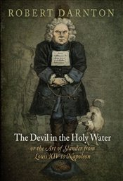 Devil in the Holy Water, or the Art of Slander from Louis XIV to Napoleon  - DARNTON, ROBERT