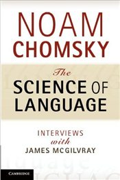 Science of Language : Interviews with James McGilvray - Chomsky, Noam