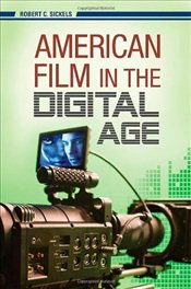 American Film in the Digital Age  - Sickels, Robert