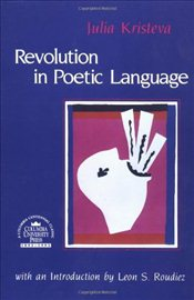 Revolution in Poetic Language - Kristeva, Julia