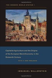 Modern World-System: Capitalist Agriculture and the Origins of the European World-Economy in the Six - Wallerstein, Immanuel