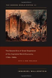 Modern World-System: Second Era of Great Expansion of the Capitalist World-Economy, 1730s-1840s v. 3 - Wallerstein, Immanuel