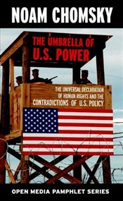 Umbrella of US Power: The Universal Declaration of Human Rights and the Contradictions of US Policy  - Chomsky, Noam