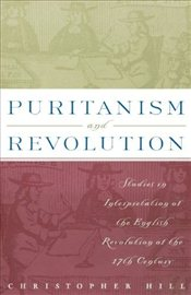 Puritanism and Revolution : Studies in Interpretation of the English Revolution of the 17th Century - Hill, Christopher