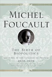 Birth of Biopolitics : Lectures at the College de France, 1978-1979 - Foucault, Michel